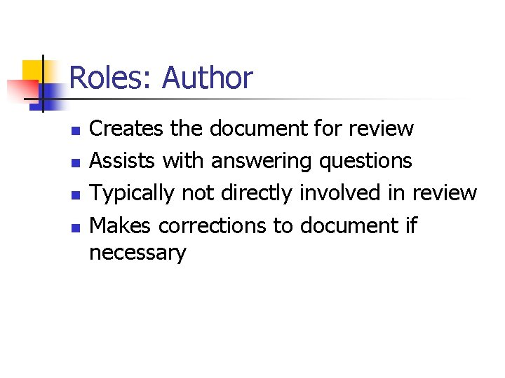 Roles: Author n n Creates the document for review Assists with answering questions Typically