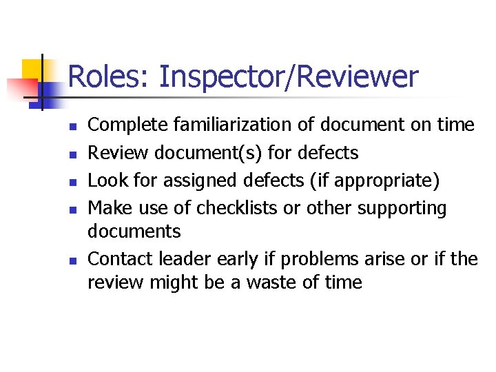 Roles: Inspector/Reviewer n n n Complete familiarization of document on time Review document(s) for