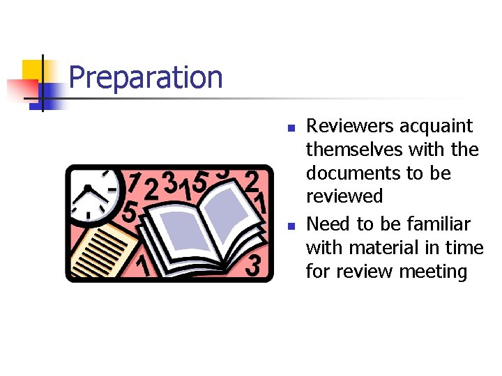 Preparation n n Reviewers acquaint themselves with the documents to be reviewed Need to