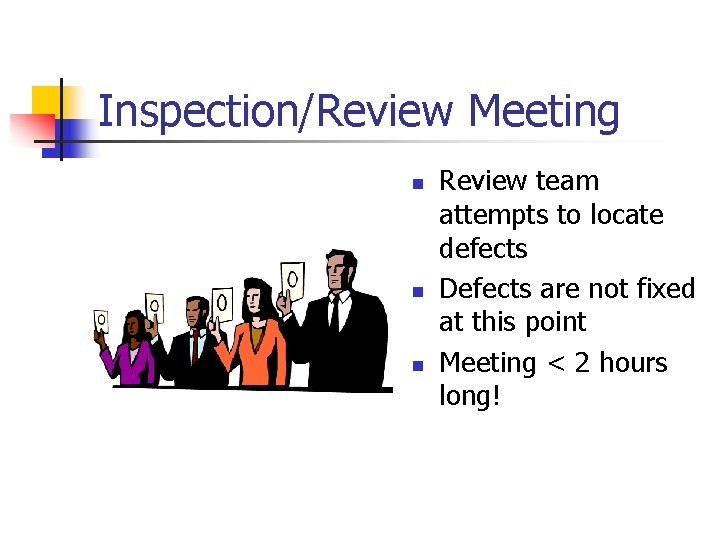 Inspection/Review Meeting n n n Review team attempts to locate defects Defects are not