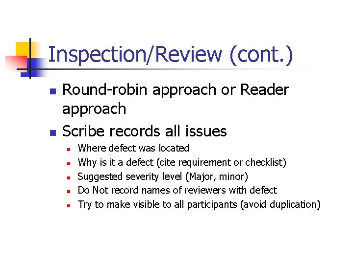 Inspection/Review (cont. ) n n Round-robin approach or Reader approach Scribe records all issues