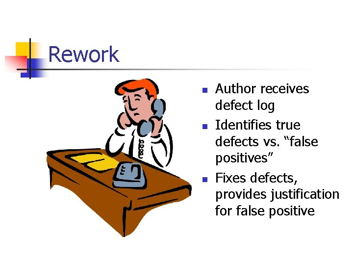"Rework n n n Author receives defect log Identifies true defects vs. ""false positives"""