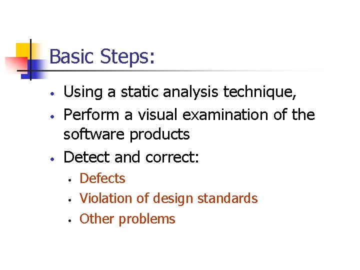 Basic Steps: • • • Using a static analysis technique, Perform a visual examination