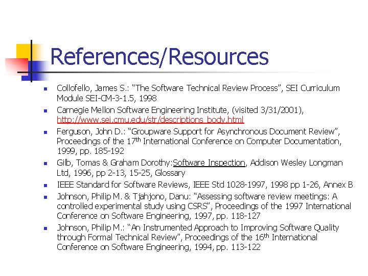 """References/Resources n n n n Collofello, James S. : """"The Software Technical Review Process"""","""