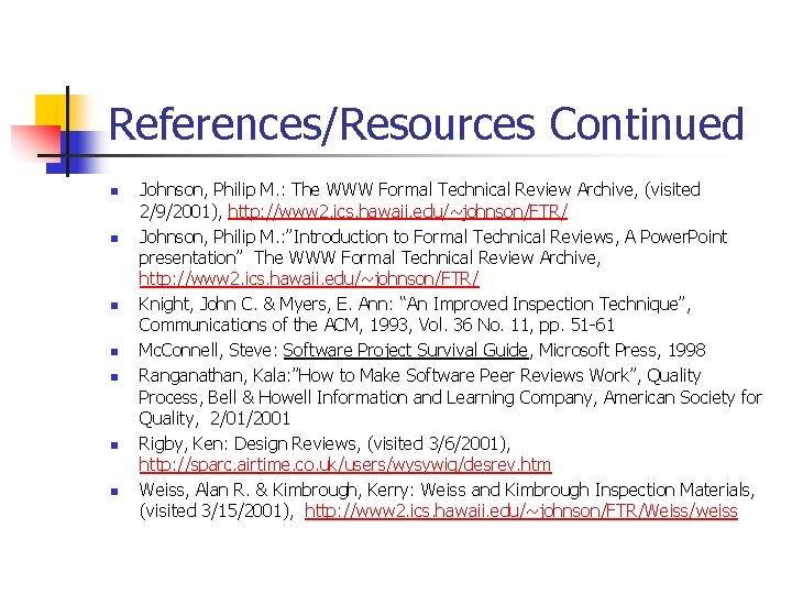 References/Resources Continued n n n n Johnson, Philip M. : The WWW Formal Technical