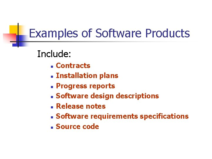 Examples of Software Products Include: n n n n Contracts Installation plans Progress reports