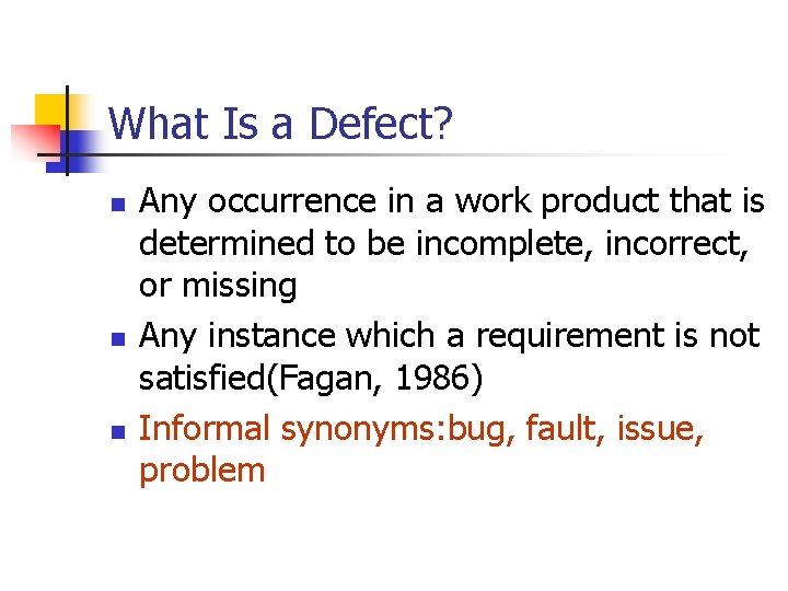 What Is a Defect? n n n Any occurrence in a work product that