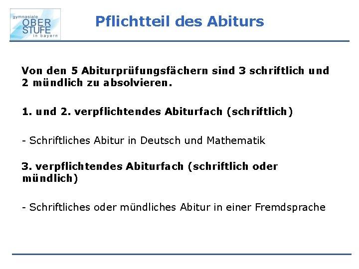 Pflichtteil des Abiturs Von den 5 Abiturprüfungsfächern sind 3 schriftlich und 2 mündlich zu