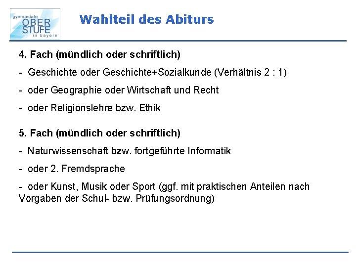 Wahlteil des Abiturs 4. Fach (mündlich oder schriftlich) - Geschichte oder Geschichte+Sozialkunde (Verhältnis 2