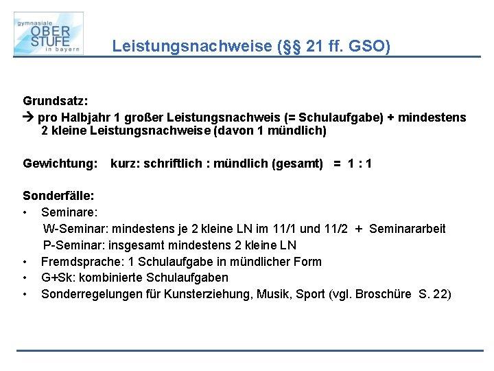 Leistungsnachweise (§§ 21 ff. GSO) Grundsatz: pro Halbjahr 1 großer Leistungsnachweis (= Schulaufgabe) +