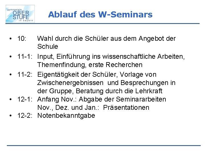 Ablauf des W-Seminars • 10: • 11 -1: • 11 -2: • 12 -1:
