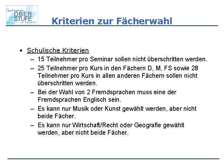 Kriterien zur Fächerwahl • Schulische Kriterien – 15 Teilnehmer pro Seminar sollen nicht überschritten