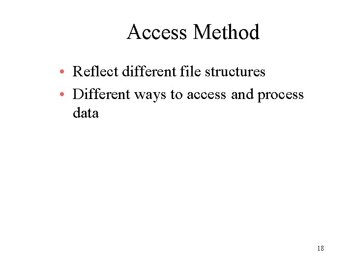 Access Method • Reflect different file structures • Different ways to access and process