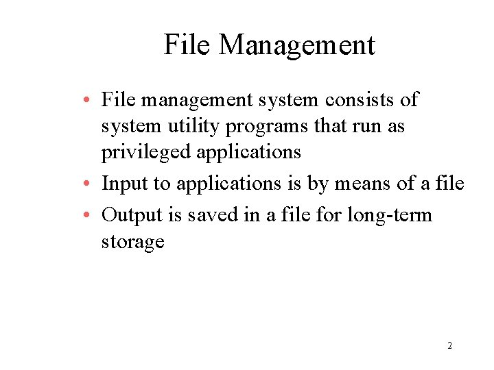 File Management • File management system consists of system utility programs that run as