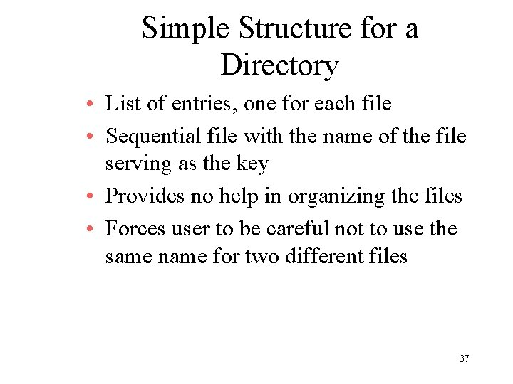 Simple Structure for a Directory • List of entries, one for each file •