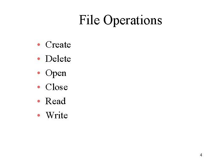 File Operations • • • Create Delete Open Close Read Write 4