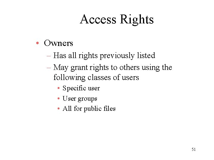 Access Rights • Owners – Has all rights previously listed – May grant rights