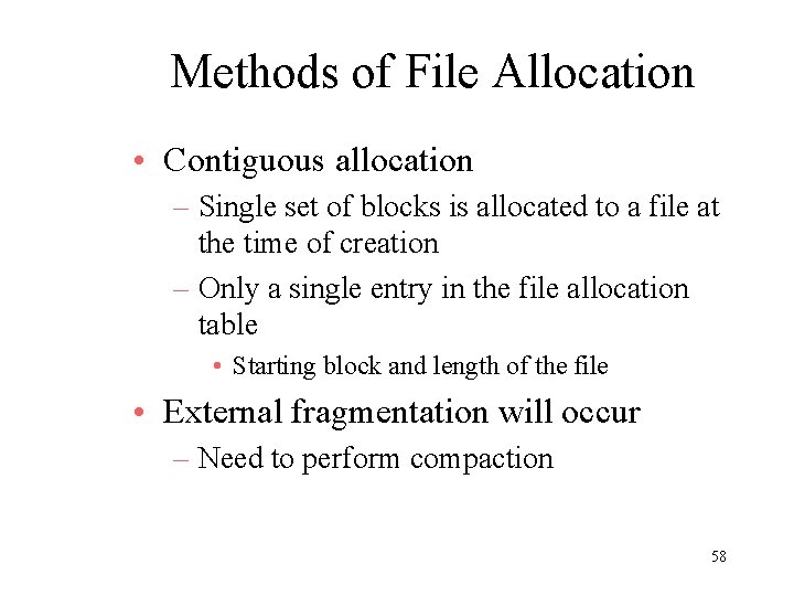 Methods of File Allocation • Contiguous allocation – Single set of blocks is allocated