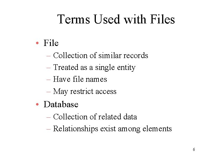 Terms Used with Files • File – Collection of similar records – Treated as