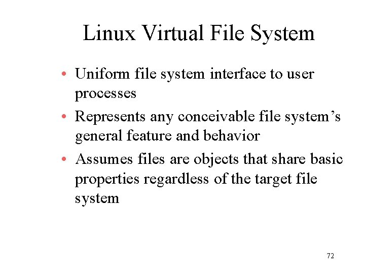 Linux Virtual File System • Uniform file system interface to user processes • Represents