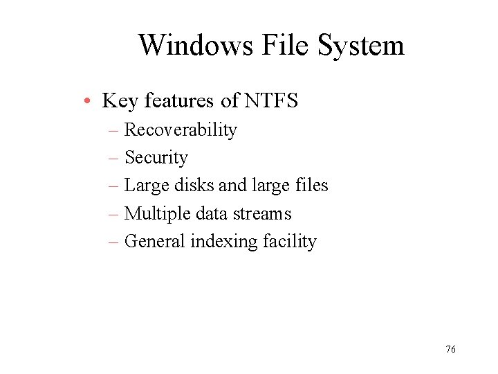 Windows File System • Key features of NTFS – Recoverability – Security – Large