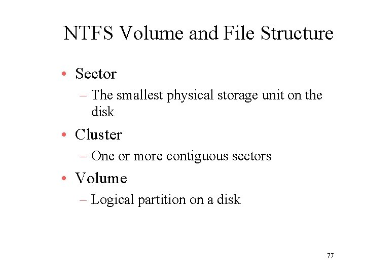 NTFS Volume and File Structure • Sector – The smallest physical storage unit on