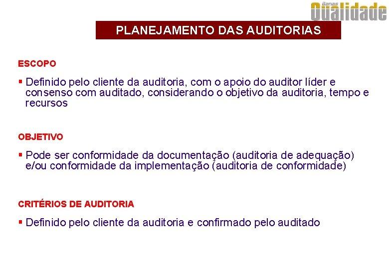 PLANEJAMENTO DAS AUDITORIAS ESCOPO § Definido pelo cliente da auditoria, com o apoio do