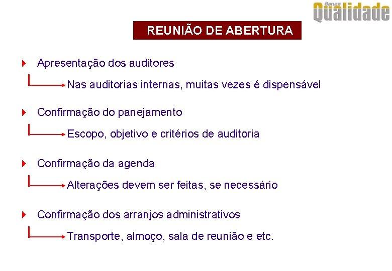 REUNIÃO DE ABERTURA 4 Apresentação dos auditores Nas auditorias internas, muitas vezes é dispensável