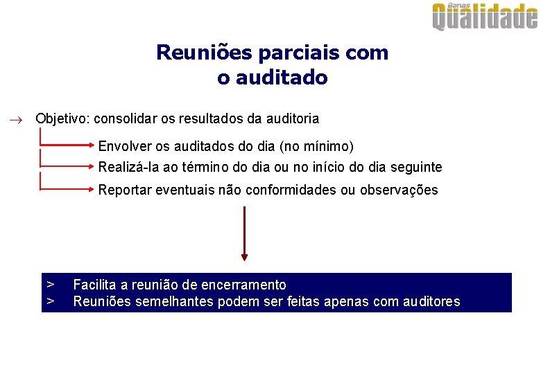 Reuniões parciais com o auditado ® Objetivo: consolidar os resultados da auditoria Envolver os