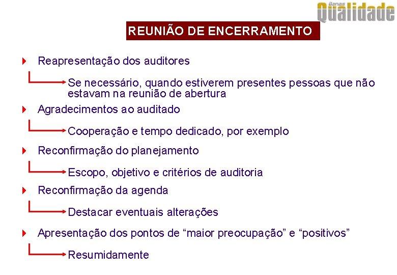 REUNIÃO DE ENCERRAMENTO 4 Reapresentação dos auditores Se necessário, quando estiverem presentes pessoas que