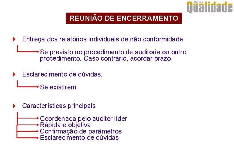 REUNIÃO DE ENCERRAMENTO 4 Entrega dos relatórios individuais de não conformidade Se previsto no