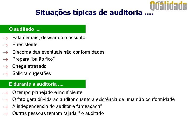 Situações típicas de auditoria. . · O auditado. . ® Fala demais, desviando o