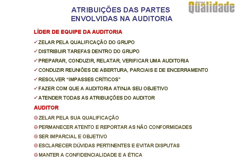 ATRIBUIÇÕES DAS PARTES ENVOLVIDAS NA AUDITORIA LÍDER DE EQUIPE DA AUDITORIA ü ZELAR PELA