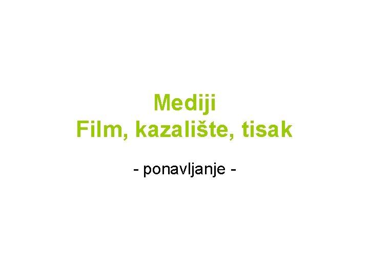 Mediji Film, kazalište, tisak - ponavljanje -