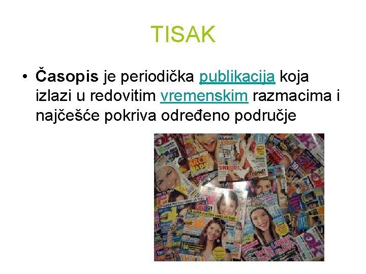TISAK • Časopis je periodička publikacija koja izlazi u redovitim vremenskim razmacima i najčešće