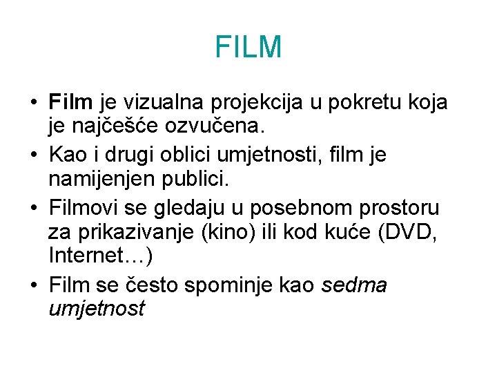 FILM • Film je vizualna projekcija u pokretu koja je najčešće ozvučena. • Kao