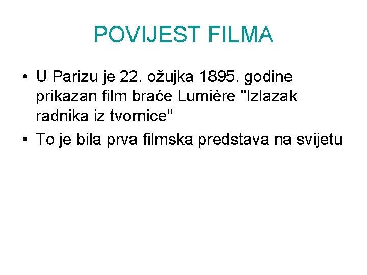 POVIJEST FILMA • U Parizu je 22. ožujka 1895. godine prikazan film braće Lumière