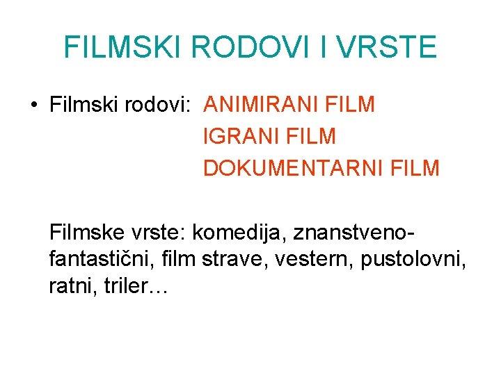 FILMSKI RODOVI I VRSTE • Filmski rodovi: ANIMIRANI FILM IGRANI FILM DOKUMENTARNI FILM Filmske