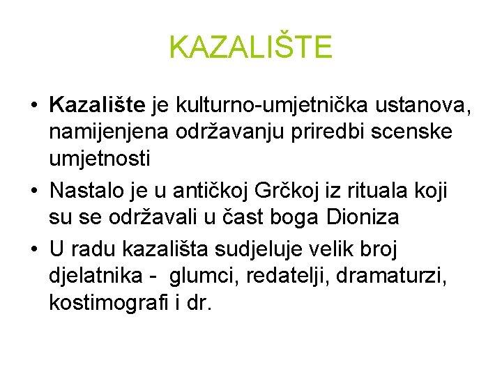 KAZALIŠTE • Kazalište je kulturno-umjetnička ustanova, namijenjena održavanju priredbi scenske umjetnosti • Nastalo je