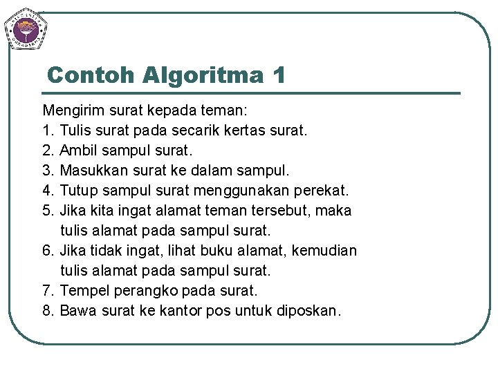 Contoh Algoritma 1 Mengirim surat kepada teman: 1. Tulis surat pada secarik kertas surat.