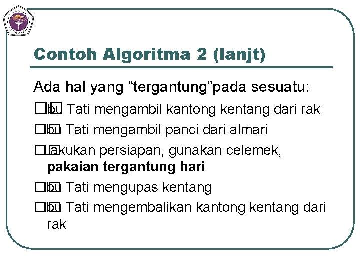 "Contoh Algoritma 2 (lanjt) Ada hal yang ""tergantung""pada sesuatu: �� Ibu Tati mengambil kantong"