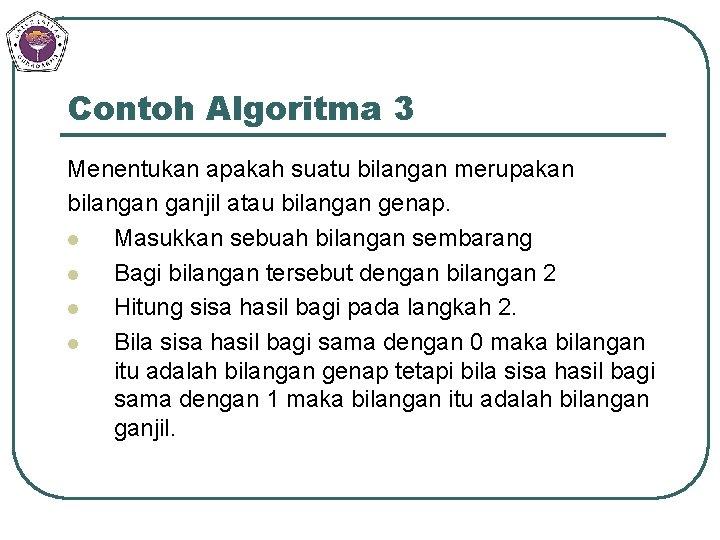Contoh Algoritma 3 Menentukan apakah suatu bilangan merupakan bilangan ganjil atau bilangan genap. l