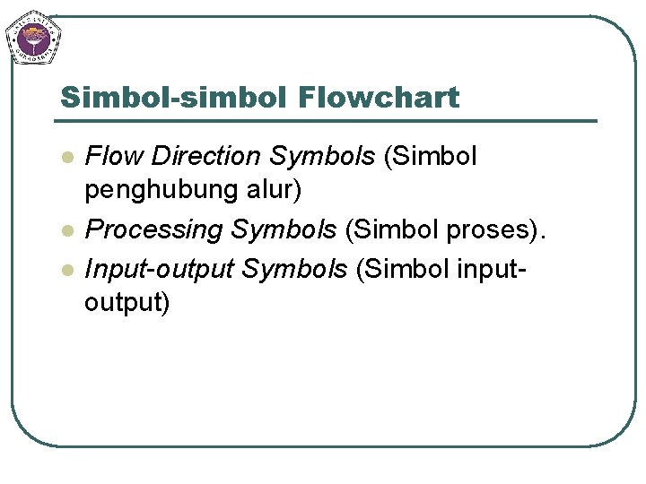 Simbol-simbol Flowchart l l l Flow Direction Symbols (Simbol penghubung alur) Processing Symbols (Simbol