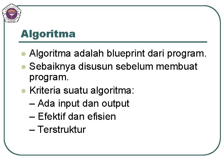 Algoritma l l l Algoritma adalah blueprint dari program. Sebaiknya disusun sebelum membuat program.