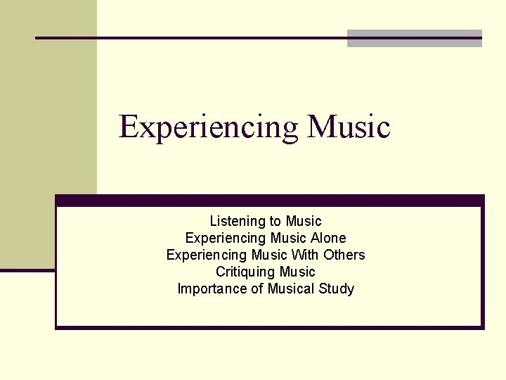 Experiencing Music Listening to Music Experiencing Music Alone Experiencing Music With Others Critiquing Music