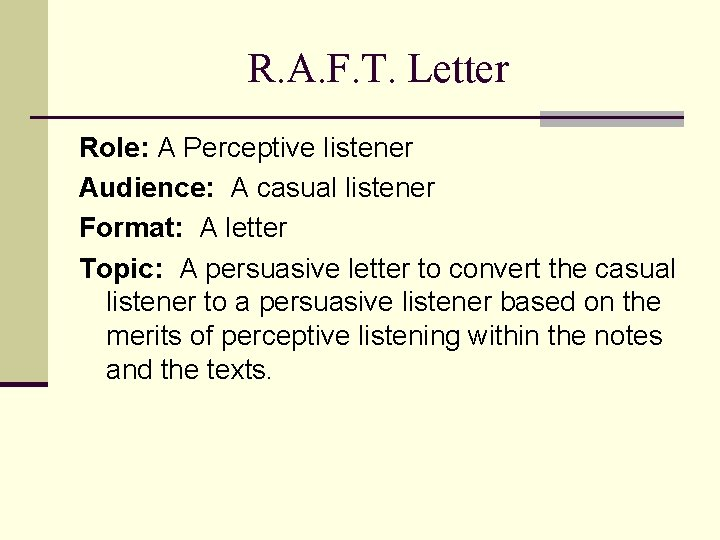 R. A. F. T. Letter Role: A Perceptive listener Audience: A casual listener Format:
