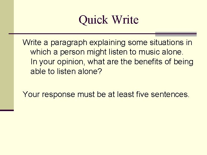 Quick Write a paragraph explaining some situations in which a person might listen to