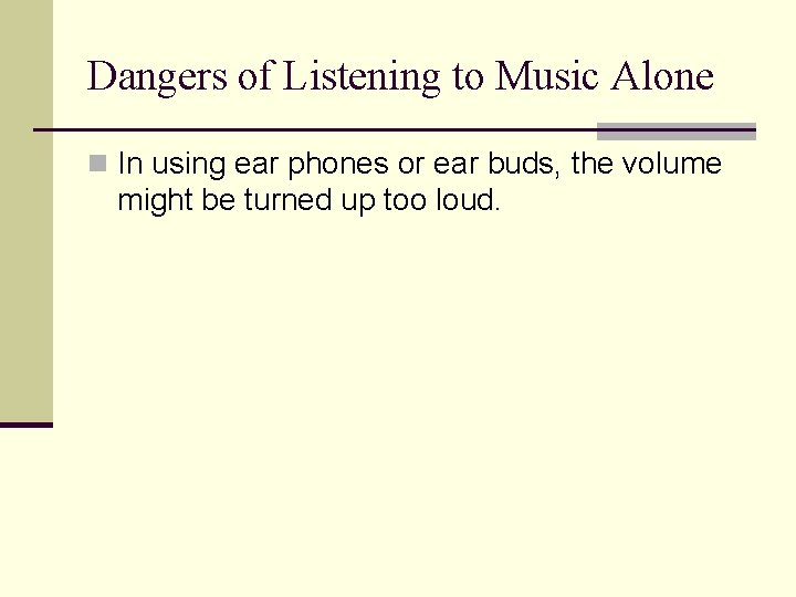 Dangers of Listening to Music Alone n In using ear phones or ear buds,
