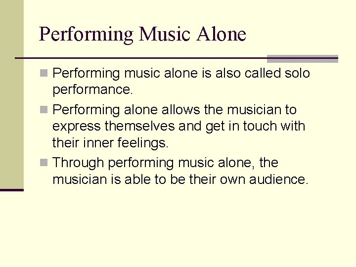 Performing Music Alone n Performing music alone is also called solo performance. n Performing
