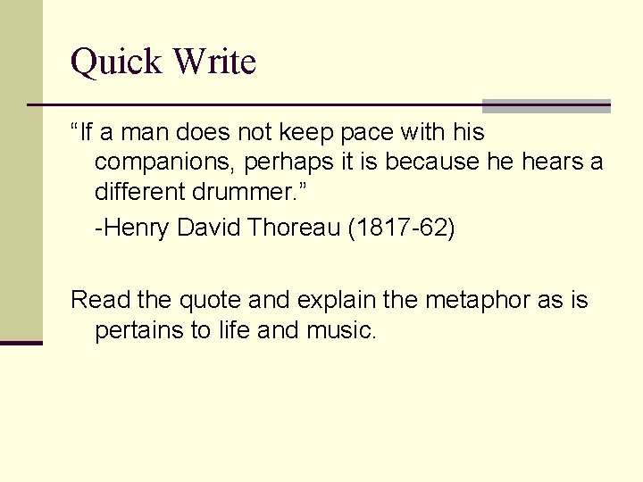 """Quick Write """"If a man does not keep pace with his companions, perhaps it"""